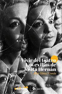VIVIR DEL TEATRO. LOS EXILIOS DE JOSITA HERNÁN